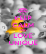 KEEP CALM AND LOVE UNIQUE - Personalised Poster A4 size