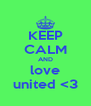 KEEP CALM AND love united <3 - Personalised Poster A4 size