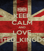 KEEP CALM AND LOVE UNITED_KINGDOM - Personalised Poster A4 size