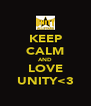 KEEP CALM AND LOVE UNITY<3 - Personalised Poster A4 size