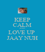 KEEP CALM AND LOVE UP  JAAY NUH - Personalised Poster A4 size