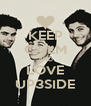 KEEP CALM AND LOVE UP3SIDE - Personalised Poster A4 size