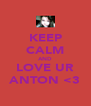 KEEP CALM AND LOVE UR ANTON <3 - Personalised Poster A4 size