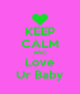 KEEP CALM AND Love Ur Baby - Personalised Poster A4 size