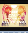 KEEP CALM AND LOVE UR BESTFRIEND👭  - Personalised Poster A4 size