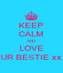 KEEP CALM AND LOVE UR BESTIE xx - Personalised Poster A4 size