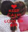 KEEP CALM AND LOVE UR BFF - Personalised Poster A4 size