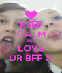 KEEP CALM AND LOVE UR BFF X - Personalised Poster A4 size