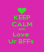 KEEP CALM AND Love  Ur BFFs  - Personalised Poster A4 size