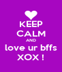 KEEP CALM AND love ur bffs XOX ! - Personalised Poster A4 size