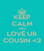 KEEP CALM AND LOVE UR COUSIN <3 - Personalised Poster A4 size