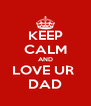 KEEP CALM AND LOVE UR  DAD - Personalised Poster A4 size