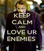 KEEP CALM AND LOVE UR ENEMIES  - Personalised Poster A4 size