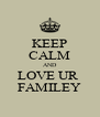 KEEP CALM AND LOVE UR  FAMILEY - Personalised Poster A4 size