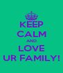 KEEP CALM AND LOVE UR FAMILY! - Personalised Poster A4 size