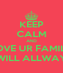 KEEP CALM AND LOVE UR FAMILY COZ THEY WILL ALLWAYS BE THERE - Personalised Poster A4 size