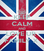 KEEP CALM AND LOVE UR  FAMILY X  - Personalised Poster A4 size