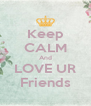 Keep CALM And LOVE UR Friends - Personalised Poster A4 size