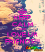 KEEP CALM AND LOVE UR FRIENDS!!! - Personalised Poster A4 size