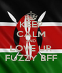 KEEP CALM AND LOVE UR FUZZY BFF - Personalised Poster A4 size