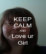 KEEP CALM AND Love ur Girl - Personalised Poster A4 size