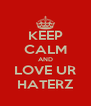 KEEP CALM AND LOVE UR HATERZ - Personalised Poster A4 size