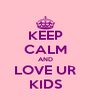 KEEP CALM AND LOVE UR KIDS - Personalised Poster A4 size