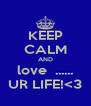KEEP CALM AND love  ...... UR LIFE!<3 - Personalised Poster A4 size