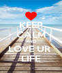 KEEP CALM AND LOVE UR  LIFE - Personalised Poster A4 size