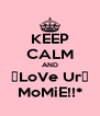 KEEP CALM AND ♡LoVe Ur♡ MoMiE!!* - Personalised Poster A4 size