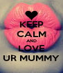 KEEP CALM AND LOVE UR MUMMY - Personalised Poster A4 size