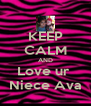 KEEP CALM AND Love ur  Niece Ava - Personalised Poster A4 size