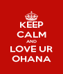 KEEP CALM AND LOVE UR OHANA - Personalised Poster A4 size