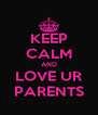 KEEP CALM AND LOVE UR PARENTS - Personalised Poster A4 size