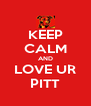 KEEP CALM AND LOVE UR PITT - Personalised Poster A4 size