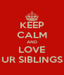 KEEP CALM AND LOVE UR SIBLINGS - Personalised Poster A4 size