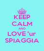 KEEP CALM AND LOVE 'ur SPIAGGIA - Personalised Poster A4 size