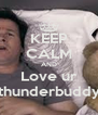 KEEP CALM AND Love ur  thunderbuddy  - Personalised Poster A4 size