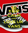 KEEP CALM AND LOVE UR  VANS - Personalised Poster A4 size