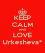 KEEP CALM AND LOVE Urkesheva* - Personalised Poster A4 size