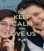 KEEP CALM AND LOVE US  *-* - Personalised Poster A4 size