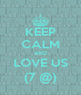 KEEP CALM AND LOVE US (7 @) - Personalised Poster A4 size