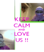 KEEP CALM AND LOVE US !! - Personalised Poster A4 size