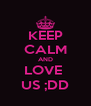 KEEP CALM AND LOVE  US ;DD - Personalised Poster A4 size
