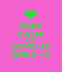 KEEP CALM AND LOVE US GIRLS <3 - Personalised Poster A4 size