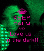 KEEP CALM AND Love us  in the dark!! - Personalised Poster A4 size