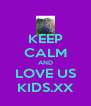 KEEP CALM AND LOVE US KIDS.XX - Personalised Poster A4 size