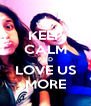 KEEP CALM AND LOVE US MORE - Personalised Poster A4 size