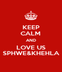 KEEP CALM AND LOVE US SPHWE&KHEHLA - Personalised Poster A4 size