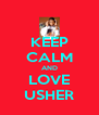 KEEP CALM AND LOVE USHER - Personalised Poster A4 size